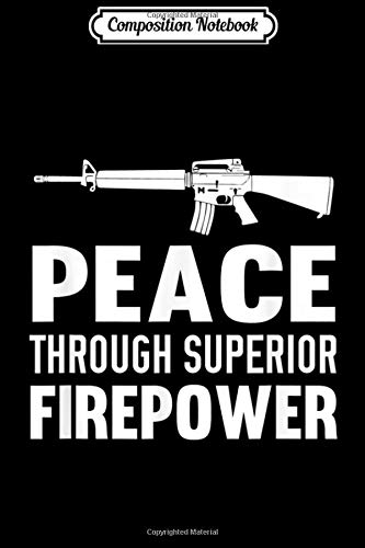 Composition Notebook: Peace Through Superior Firepower Assault Rifle 2nd Amendment  Journal/Notebook Blank Lined Ruled 6x9 100 Pages