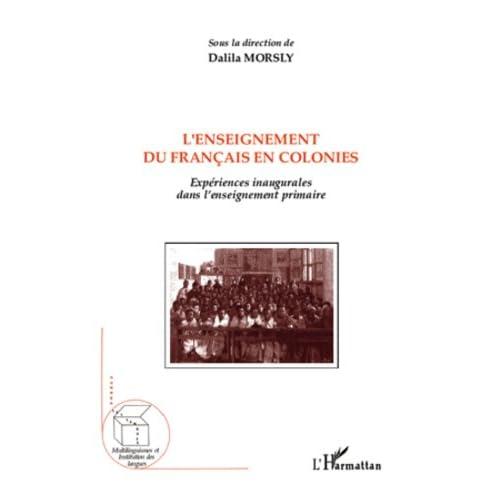 L'enseignement du français en colonies: Expériences inaugurales dans l'enseignement primaire (Nommer les langues)