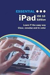 Essential iPad: iOS 10 Edition (Computer Essentials)