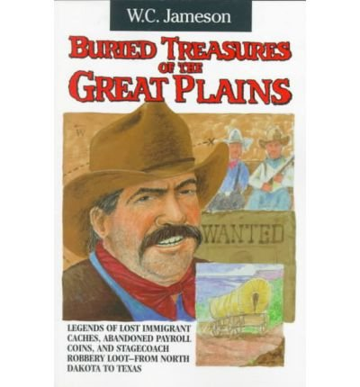 BURIED TREASURES OF THE GREAT PLAINS BY Jameson, W. C.[Author]Paperback