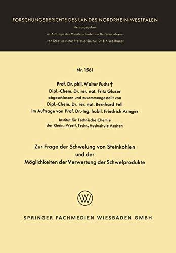 Zur Frage der Schwelung von Steinkohlen und der Möglichkeiten der Verwertung der Schwelprodukte (Forschungsberichte des Landes Nordrhein-Westfalen (1561), Band 1561)