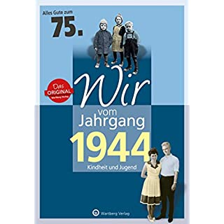Wir vom Jahrgang 1944 - Kindheit und Jugend (Jahrgangsbände): 75. Geburtstag