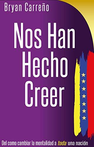 Nos Han Hecho Creer: Lo que los políticos venezolanos nos han hecho creer