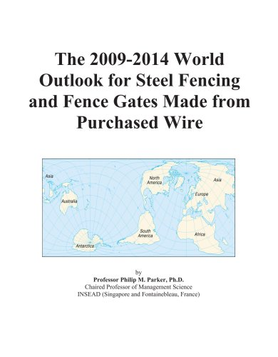 The 2009-2014 World Outlook for Steel Fencing and Fence Gates Made from Purchased Wire