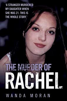 The Murder of Rachel: A Stranger Murdered My Daughter When She Was 21. This is the Whole Story by [Moran, Wanda]
