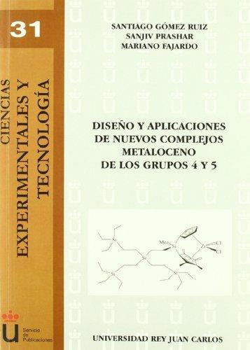 Diseño Y Aplicaciones De Nuevos Complejos Metaloceno De Los Grupos 4 Y 5 (Ciencias Experimentales y Tecnolog¡a ;) por Mariano Fajardo