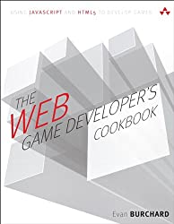 The Web Game Developer's Cookbook: Using JavaScript and HTML5 to Develop Games (Game Design)