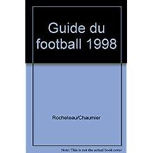 LE GUIDE DU FOOTBALL 1998 LA COUPE DU MONDE D1 D2 NATIONAL LES FRANCAIS A L'ETRANGER
