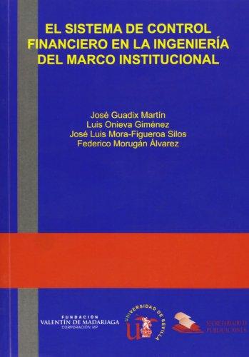 El sistema de control financiero en la ingeniería del marco institucional (Serie Ingeniería) por José Guadiz Martín