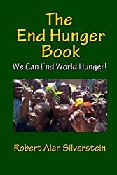 The END HUNGER Book by Robert Alan Silverstein (2014-06-07)