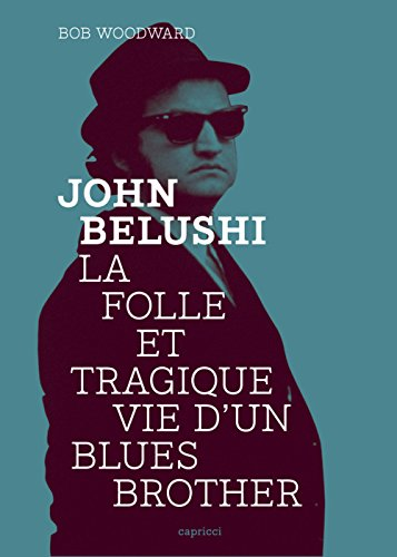 John Belushi : La folle et tragique vie d'un Blues Brother