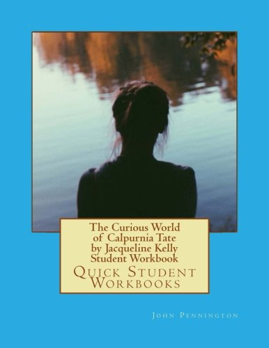 The Curious World of Calpurnia Tate by Jacqueline Kelly Student Workbook: Quick Student Workbooks
