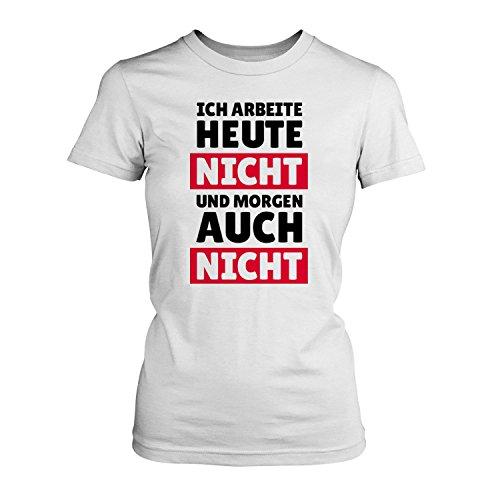 Ich arbeite heute nicht und morgen auch nicht - Damen T-Shirt von Fashionalarm | Fun Shirt Spruch Job Arbeit Arbeitswoche Wochenende Null Bock Keine Lust Freizeit Weiß
