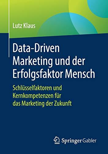 Data-Driven Marketing und der Erfolgsfaktor Mensch: Schlüsselfaktoren und Kernkompetenzen für das Marketing der Zukunft