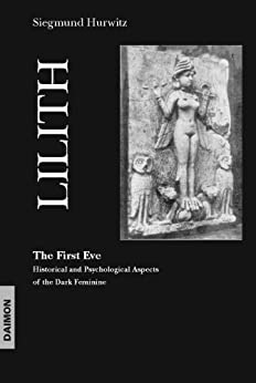 Lilith - The First Eve: Historical and Psychological Aspects of the Dark Feminine (English Edition) par [Hurwitz, Siegmund]