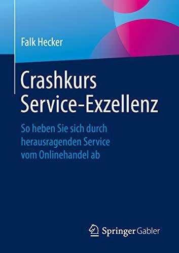 Crashkurs Service-Exzellenz: So heben Sie sich durch herausragenden Service vom Onlinehandel ab (Automotive-text-buch)