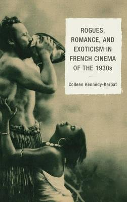 [(Rogues, Romance, and Exoticism in French Cinema of the 1930s)] [Author: Colleen Kennedy-Karpat] published on (June, 2015)
