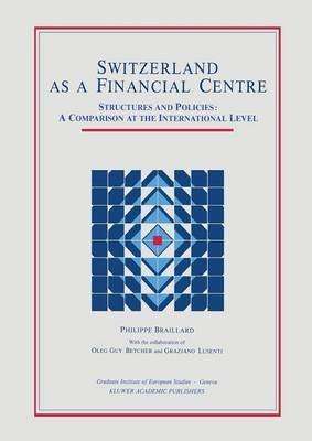 [(Switzerland as a Financial Centre : Structures and Policies: A Comparison at the International Level)] [By (author) Philippe Braillard] published on (October, 2011)