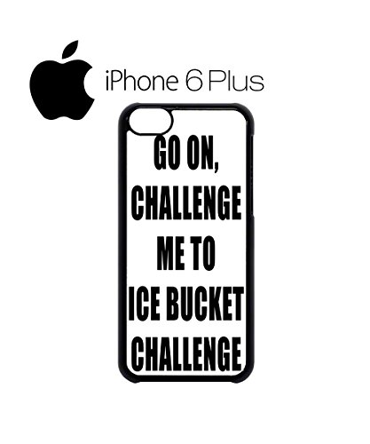 Go on Challenge Me To Ice Bucket Challenge Mobile Cell Phone Case Cover iPhone 6 Plus Black Weiß
