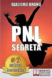 PNL segreta. Raggiungi l'eccellenza con i segreti dei più grandi geni della programmazione neuro-linguistica. E-book