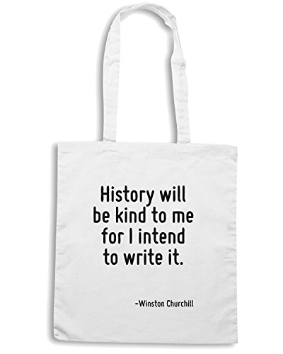 T-Shirtshock - Borsa Shopping CIT0099 History will be kind to me for I intend to write it. Bianco