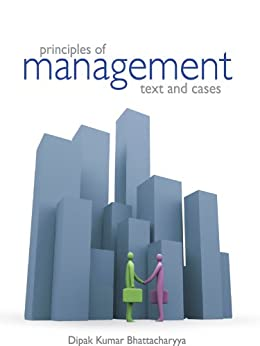 Principles of Management: Text and Cases by [Bhattacharyya, Dipak Kumar]