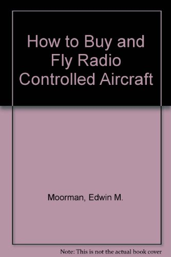 How to Buy and Fly Radio Controlled Aircraft por Edwin M. Moorman