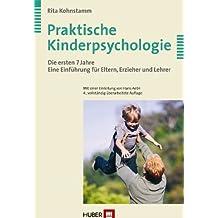Praktische Kinderpsychologie: Die ersten 7 Jahre: Eine Einführung für Eltern, Erzieher und Lehrer