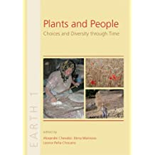 Plants and People: Choices and Diversity Through Time (Early Agricultural Remnants and Technical Heritage , Band 1)