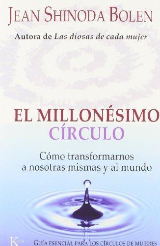 El Millonesimo Circulo /  The Millionth Circle: Como Transformarnos a Nosotras Mismas Y Al Mundo / How to Change Ourselves and the World : Guia esencial para los circulos de mujeres/The Essential Gu.