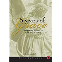 Six Years of Grace: Caregiving Episodes with My Mother
