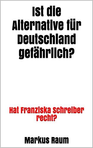 Ist die Alternative für Deutschland gefährlich?: Hat Franziska Schreiber recht? (German Edition) por Markus Raum