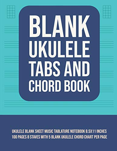 Blank Ukulele Tabs and Chord Book: Ukulele Blank Sheet Music Tablature Notebook 8.5x11 Inches 100 Pages 8 Staves with 5 Blank Ukulele Chord Chart Per Page