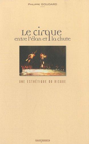 Le cirque entre l'élan et la chute : Une esthétique du risque par Philippe Goudard