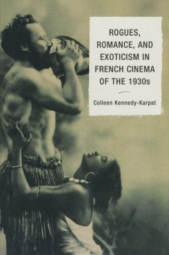 Rogues, Romance, and Exoticism in French Cinema of the 1930s by Colleen Kennedy-Karpat (2015-02-24)