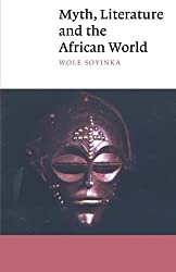 Myth, Literature and the African World (Canto) by Wole Soyinka (2008-01-12)