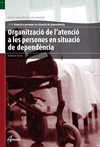 Organització de l'atenció a persones en situació de dependència (CFGM ATENCIÓ A PERSONES EN SITUACIÓ DE DEPENDÈNCIA)