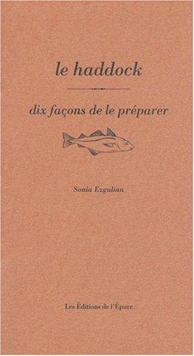 Le haddock : Dix façons de le préparer par Sonia Ezgulian