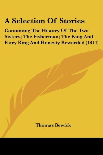 A Selection of Stories: Containing the History of the Two Sisters; The Fisherman; The King and Fairy Ring and Honesty Rewarded (1814)