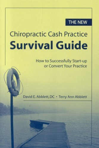 The New Chiropractic Cash Practice Survival Guide: How to Successfully Start-up or Convert Your Practice by David E. Abblett (2006-09-18)