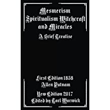 Mesmerism, Spiritualism, Witchcraft, and Miracles: A Brief Treatise