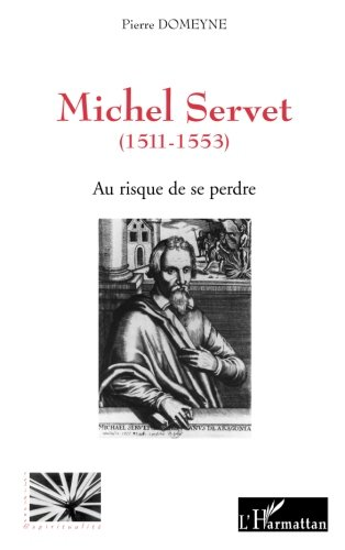 Au risque de se perdre : Michel Servet (1511-1553)