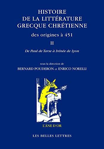 Histoire de la littérature grecque chrétienne des origines à 451, T. II: Tome II. De Paul apôtre à Irénée de Lyon par