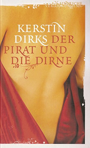 Der Pirat und die Dirne. Erotischer Roman. [Sinnliche Verlockungen] (Der Pirat Und Die Dirne)