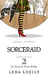Sorceraid, Episode 2 : Les Noyés de Tower Bridge: Saison 1, Décadence