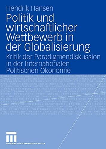 Politik und Wirtschaftlicher Wettbewerb in der Globalisierung: Kritik der Paradigmendiskussion in der Internationalen Politischen Ökonomie (German Edition)