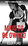 Maid To Be Owned (House Of Submission Book 2) (English Edition)
