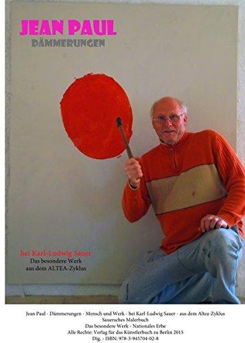 Jean Paul - Dämmerungen - Mensch und Werk - bei Karl-Ludwig Sauer: Aus dem Altea-Zyklus, Sauersches Malerbuch. Das besondere Werk - Nationales Erbe (Werkkomplex ALTEA)
