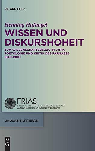 Wissen und Diskurshoheit: Zum Wissenschaftsbezug in Lyrik, Poetologie und Kritik des Parnasse 1840-1900 (linguae & litterae, Band 60)