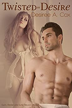 Twisted By Desire (Lust, Desire, and Love Trilogy Book 1) by [Cox, Desiree A.]